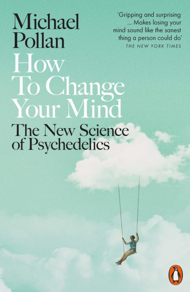 How to Change Your Mind: The New Science of Psychedelics Paperback by Michael Pollan